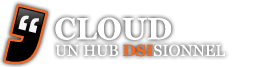 Cloud - Un hub DSISIONNEL : Actualité, challenges et tendances IT